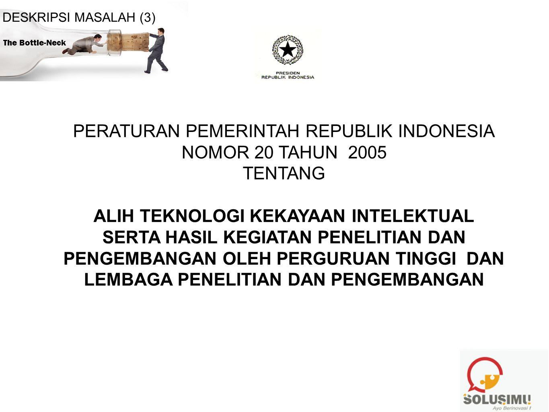 PERATURAN PEMERINTAH REPUBLIK INDONESIA NOMOR 20 TAHUN 2005 TENTANG ALIH TEKNOLOGI KEKAYAAN INTELEKTUAL SERTA HASIL KEGIATAN PENELITIAN DAN PENGEMBANG