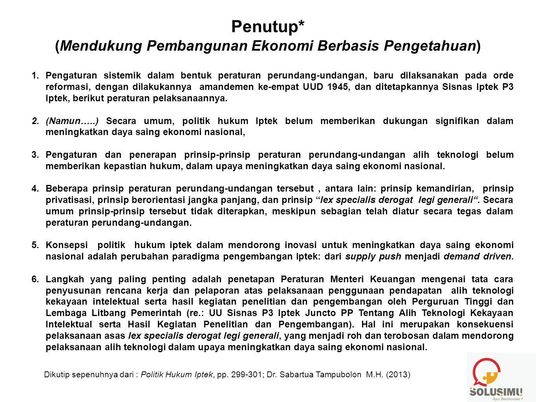 Penutup* (Mendukung Pembangunan Ekonomi Berbasis Pengetahuan) 1.Pengaturan sistemik dalam bentuk peraturan perundang-undangan, baru dilaksanakan pada