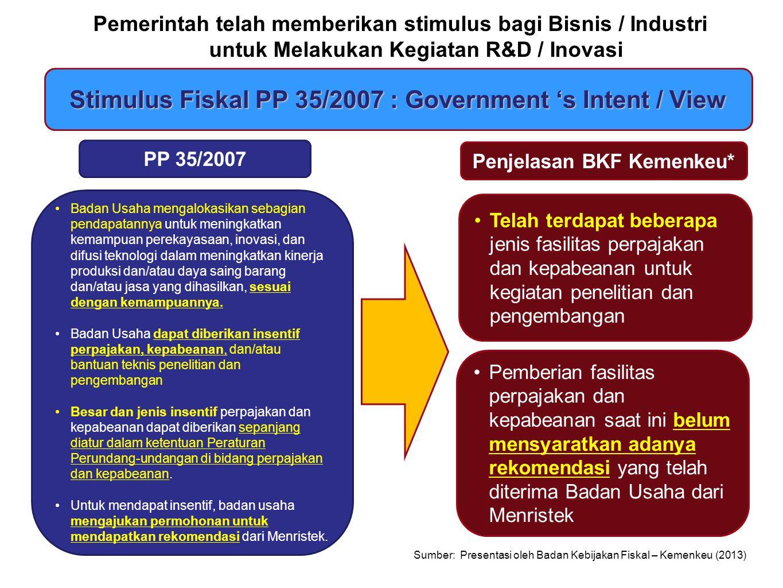 PP 35/2007: BUSINESS VIEW PP 35/2007 Rangkuman Komentar Bisnis* R & D Expenses = Tax Deductible (bukan fasilitas tapi hak WP) R&D Importations = Duty Exempts (lebih baik bayar ketimbang repot mengurusnya) R & D Assistance = Subsidy / Grants.
