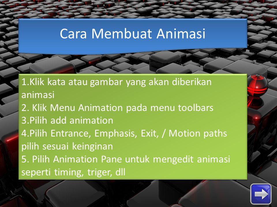 Cara Membuat Animasi 1.Klik kata atau gambar yang akan diberikan animasi 2. Klik Menu Animation pada menu toolbars 3.Pilih add animation 4.Pilih Entra