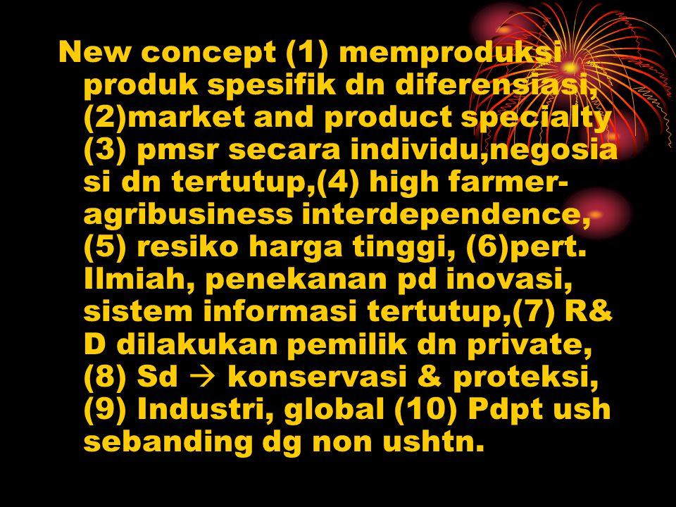 New concept (1) memproduksi produk spesifik dn diferensiasi, (2)market and product specialty (3) pmsr secara individu,negosia si dn tertutup,(4) high