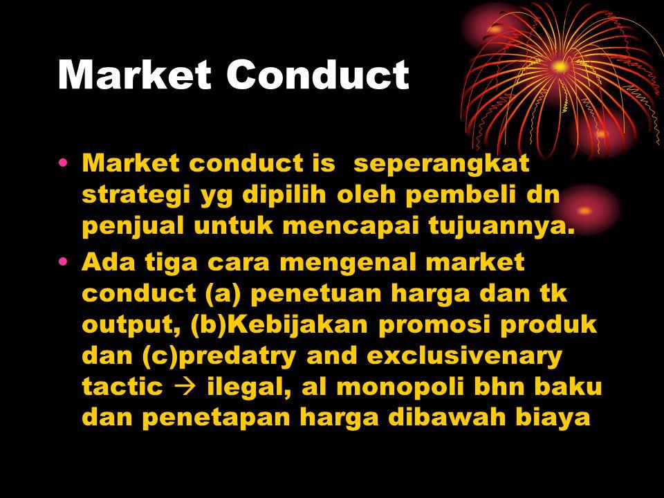 Market Conduct Market conduct is seperangkat strategi yg dipilih oleh pembeli dn penjual untuk mencapai tujuannya. Ada tiga cara mengenal market condu