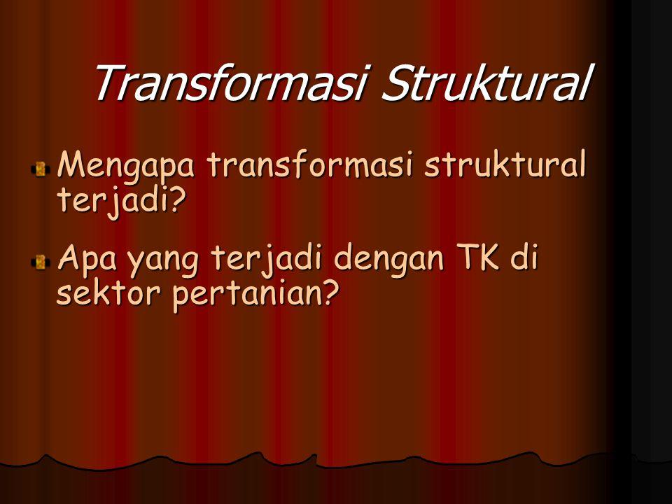 Transformasi Struktural Mengapa transformasi struktural terjadi.
