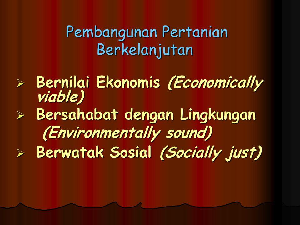 Pembangunan Pertanian Berkelanjutan Pembangunan Pertanian Berkelanjutan  Bernilai Ekonomis (Economically viable)  Bersahabat dengan Lingkungan (Environmentally sound) (Environmentally sound)  Berwatak Sosial (Socially just)