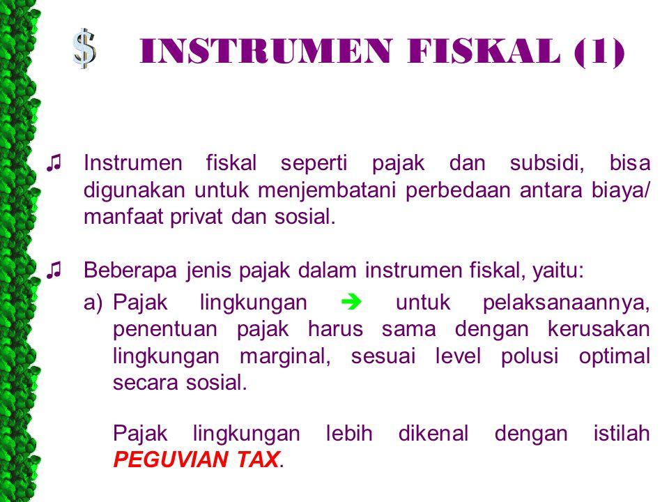 INSTRUMEN FISKAL (1) ♫Instrumen fiskal seperti pajak dan subsidi, bisa digunakan untuk menjembatani perbedaan antara biaya/ manfaat privat dan sosial.