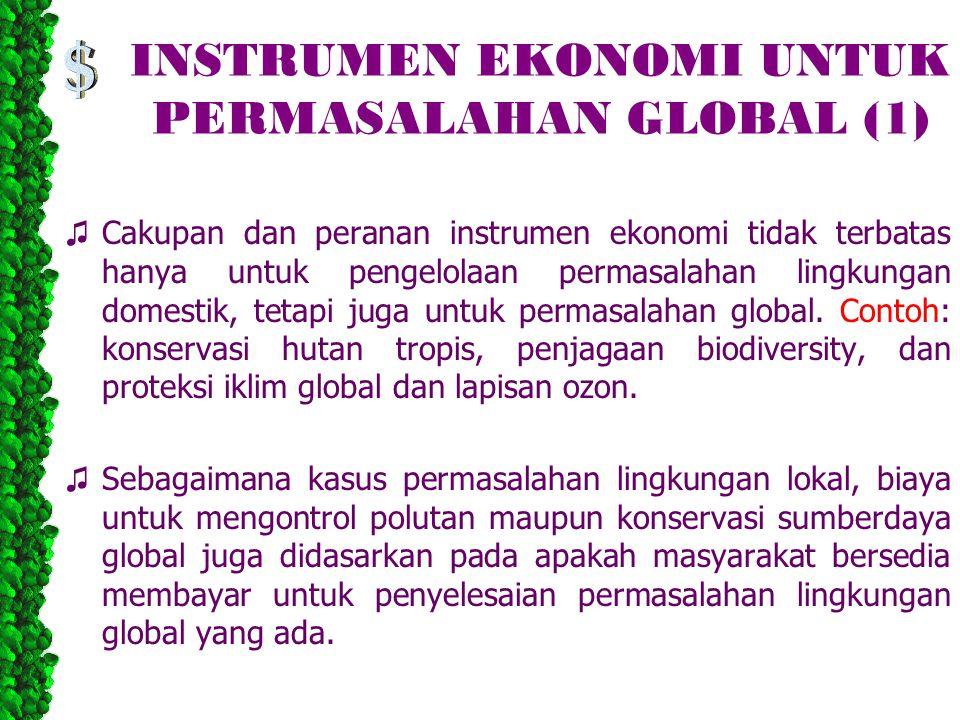 INSTRUMEN EKONOMI UNTUK PERMASALAHAN GLOBAL (1) ♫ Cakupan dan peranan instrumen ekonomi tidak terbatas hanya untuk pengelolaan permasalahan lingkungan domestik, tetapi juga untuk permasalahan global.
