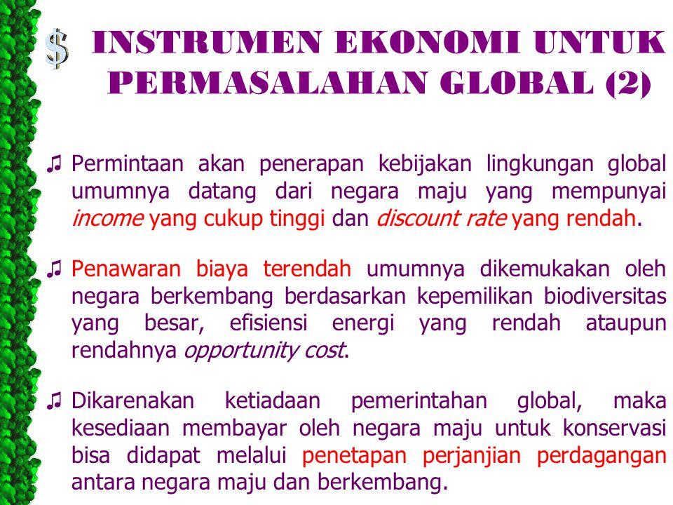 INSTRUMEN EKONOMI UNTUK PERMASALAHAN GLOBAL (2) ♫ Permintaan akan penerapan kebijakan lingkungan global umumnya datang dari negara maju yang mempunyai income yang cukup tinggi dan discount rate yang rendah.
