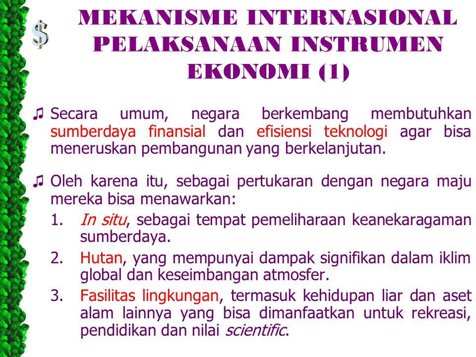 MEKANISME INTERNASIONAL PELAKSANAAN INSTRUMEN EKONOMI (1) ♫ Secara umum, negara berkembang membutuhkan sumberdaya finansial dan efisiensi teknologi agar bisa meneruskan pembangunan yang berkelanjutan.
