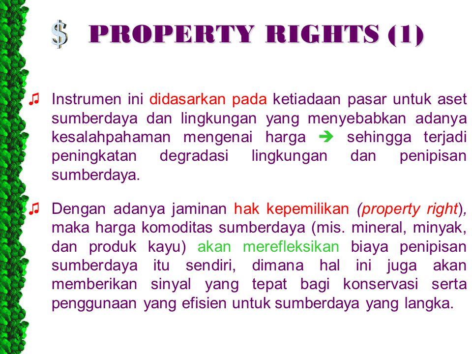 PROPERTY RIGHTS (1) ♫Instrumen ini didasarkan pada ketiadaan pasar untuk aset sumberdaya dan lingkungan yang menyebabkan adanya kesalahpahaman mengenai harga  sehingga terjadi peningkatan degradasi lingkungan dan penipisan sumberdaya.