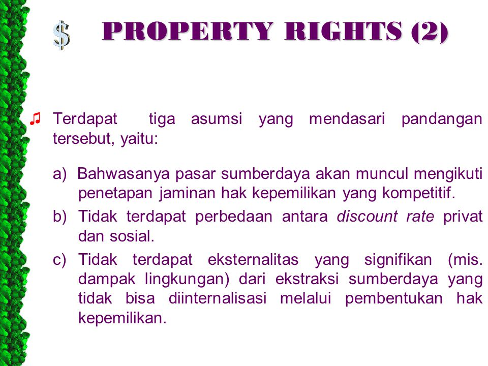 PROPERTY RIGHTS (2) ♫Terdapat tiga asumsi yang mendasari pandangan tersebut, yaitu: a) Bahwasanya pasar sumberdaya akan muncul mengikuti penetapan jaminan hak kepemilikan yang kompetitif.
