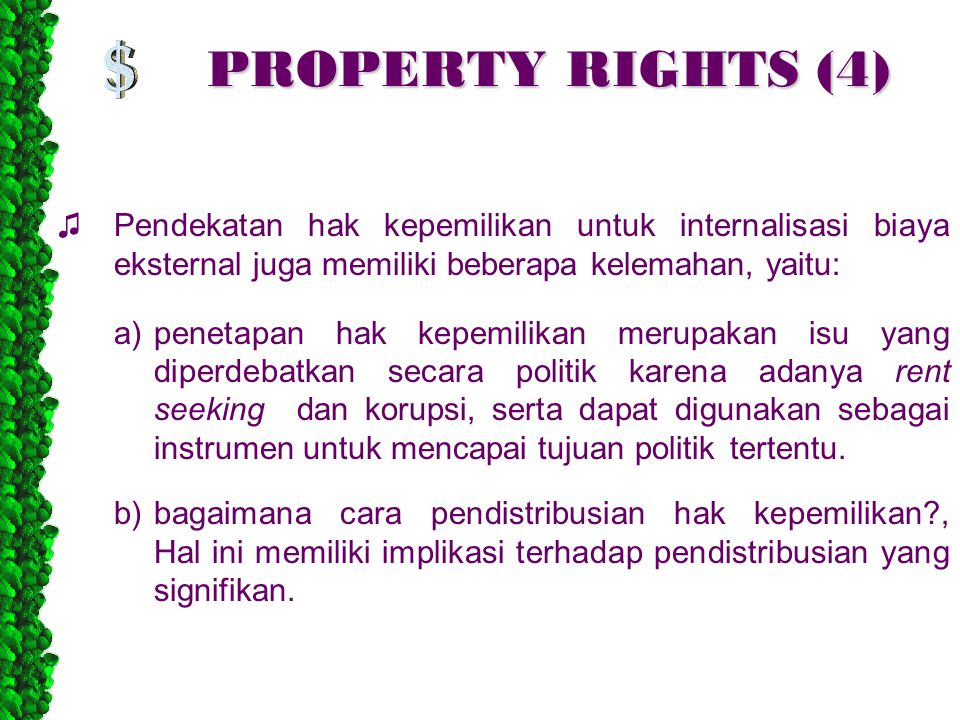 PROPERTY RIGHTS (4) ♫Pendekatan hak kepemilikan untuk internalisasi biaya eksternal juga memiliki beberapa kelemahan, yaitu: a)penetapan hak kepemilik