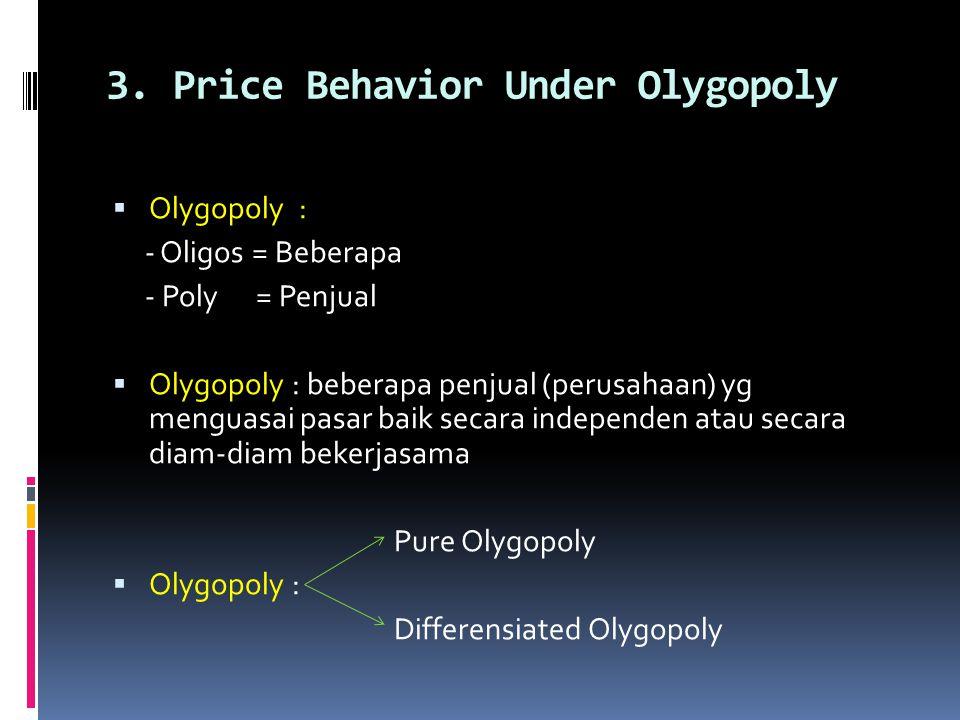 3. Price Behavior Under Olygopoly  Olygopoly : - Oligos = Beberapa - Poly = Penjual  Olygopoly : beberapa penjual (perusahaan) yg menguasai pasar ba