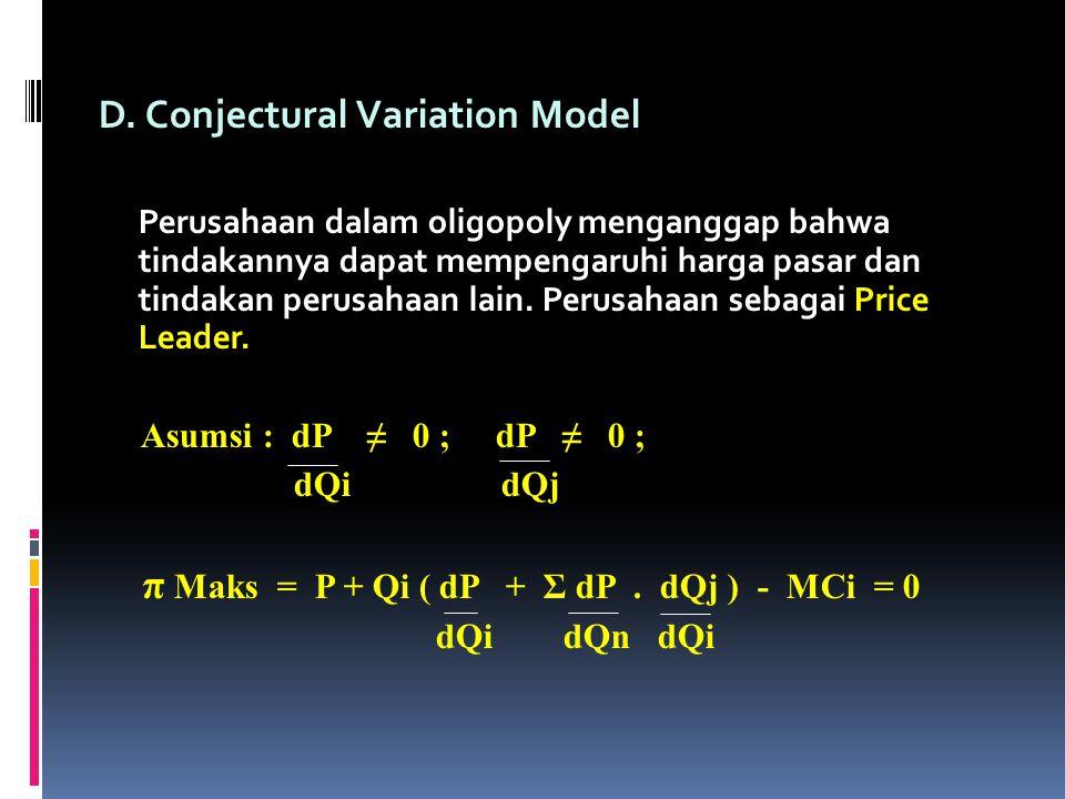D. Conjectural Variation Model Perusahaan dalam oligopoly menganggap bahwa tindakannya dapat mempengaruhi harga pasar dan tindakan perusahaan lain. Pe