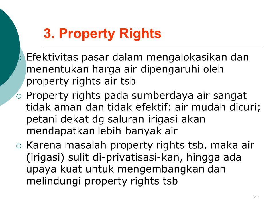 23 3. Property Rights  Efektivitas pasar dalam mengalokasikan dan menentukan harga air dipengaruhi oleh property rights air tsb  Property rights pad