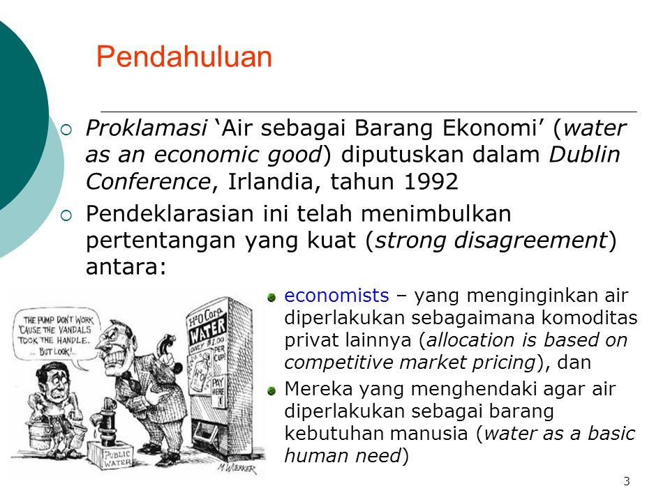 4 Komplikasi Ekonomi  Dari aspek ekonomi pun terdapat dua konsep yang berbeda mengenai nilai air: True Economic Value Financial Value  Kedua konsep tersebut memiliki perbedaan yang kompleks dan penting, karena: Competitive market prices reflect only financial, not necessarily economic, values of water