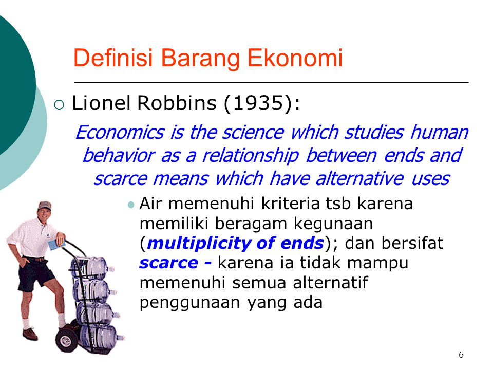 6  Lionel Robbins (1935): Economics is the science which studies human behavior as a relationship between ends and scarce means which have alternativ