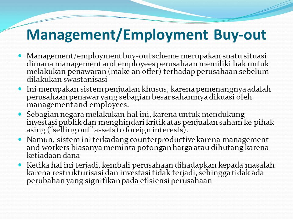Management/Employment Buy-out Management/employment buy-out scheme merupakan suatu situasi dimana management and employees perusahaan memiliki hak unt
