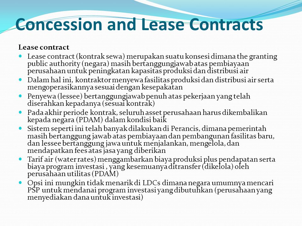 Concession and Lease Contracts Lease contract Lease contract (kontrak sewa) merupakan suatu konsesi dimana the granting public authority (negara) masi