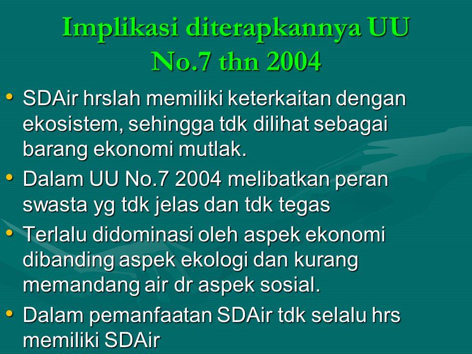 Implikasi diterapkannya UU No.7 thn 2004 SDAir hrslah memiliki keterkaitan dengan ekosistem, sehingga tdk dilihat sebagai barang ekonomi mutlak. SDAir