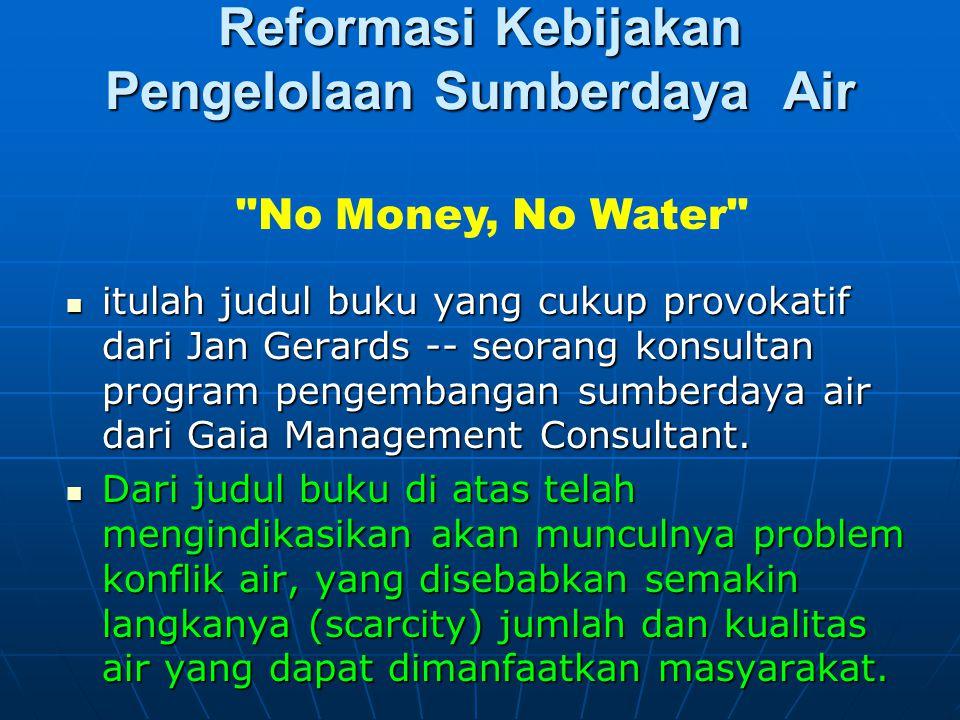 Reformasi Kebijakan Pengelolaan Sumberdaya Air itulah judul buku yang cukup provokatif dari Jan Gerards -- seorang konsultan program pengembangan sumb