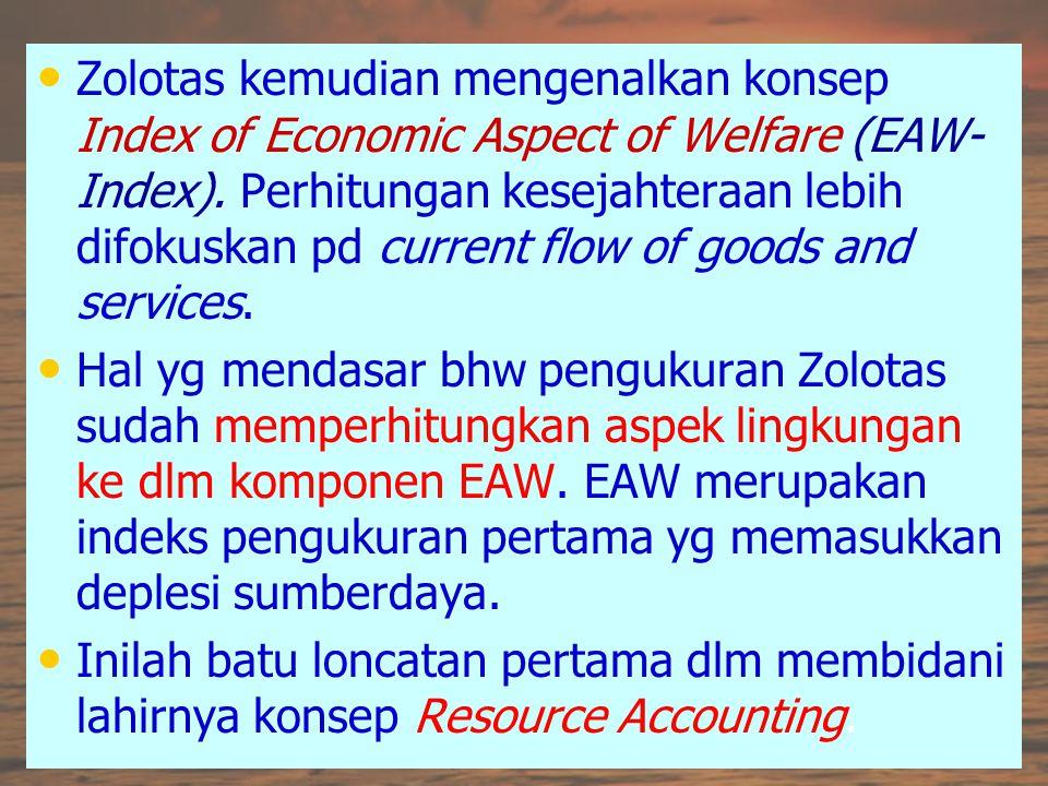 Zolotas kemudian mengenalkan konsep Index of Economic Aspect of Welfare (EAW- Index). Perhitungan kesejahteraan lebih difokuskan pd current flow of go