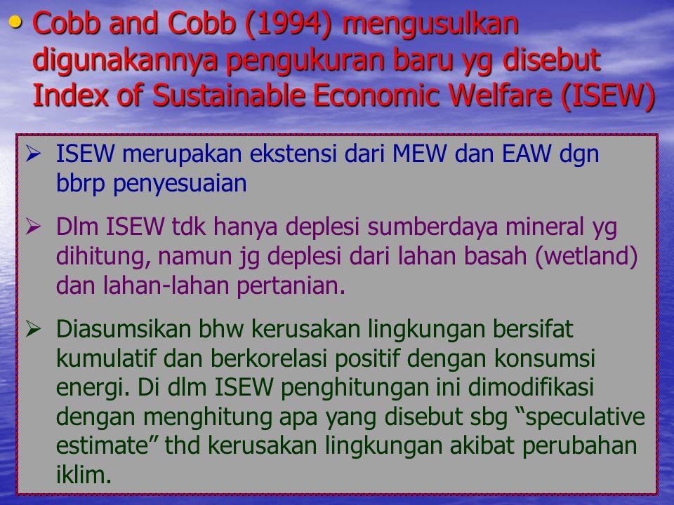 Cobb and Cobb (1994) mengusulkan digunakannya pengukuran baru yg disebut Index of Sustainable Economic Welfare (ISEW) Cobb and Cobb (1994) mengusulkan