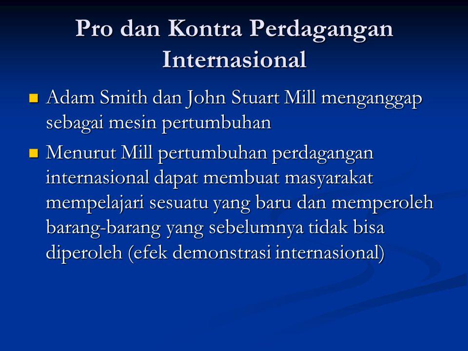 Pro dan Kontra Perdagangan Internasional Adam Smith dan John Stuart Mill menganggap sebagai mesin pertumbuhan Adam Smith dan John Stuart Mill mengangg