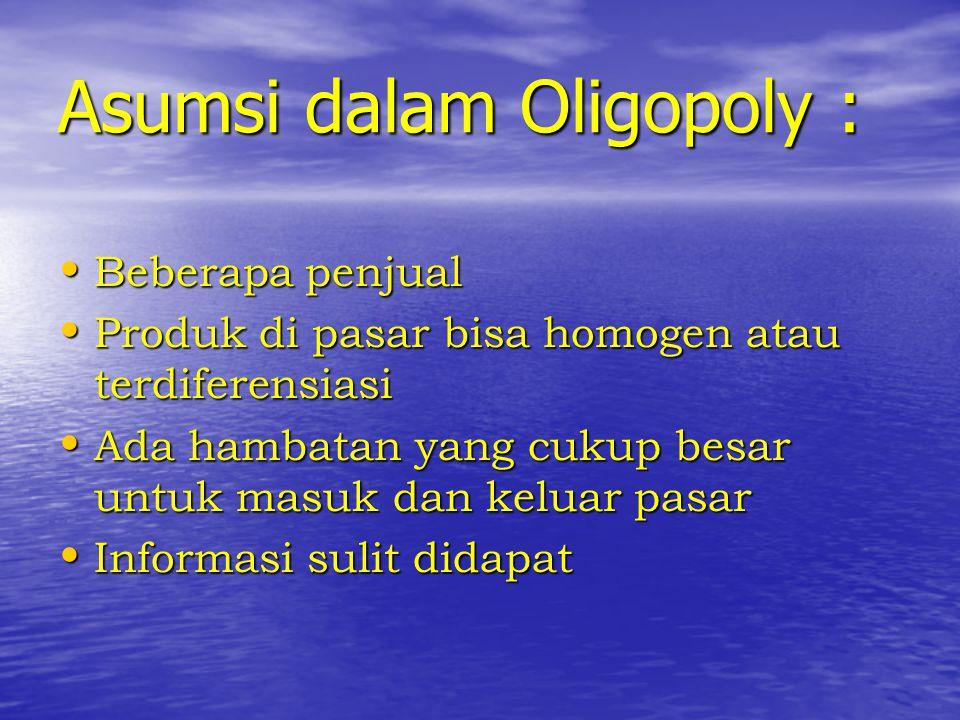 Asumsi dalam Oligopoly : Beberapa penjual Beberapa penjual Produk di pasar bisa homogen atau terdiferensiasi Produk di pasar bisa homogen atau terdife