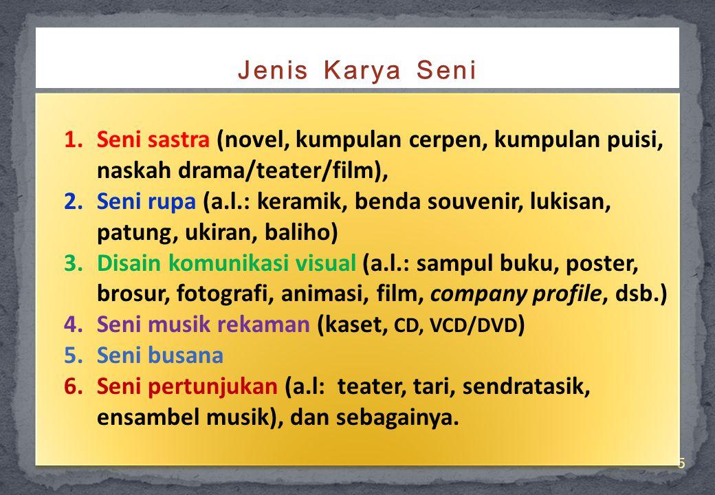6 Karya seni dengan bukti fisik yang dapat disertakan langsung: 1.Seni sastra, a.l: novel, kumpulan cerpen, kumpulan puisi, naskah drama/teater/film).