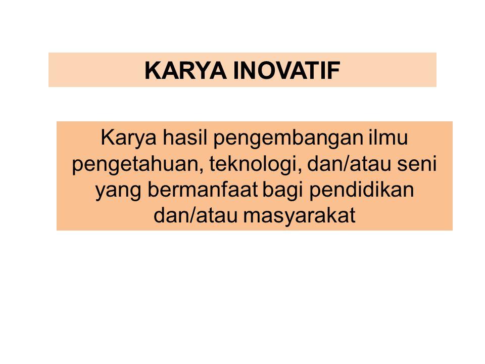 KARYA INOVATIF Karya hasil pengembangan ilmu pengetahuan, teknologi, dan/atau seni yang bermanfaat bagi pendidikan dan/atau masyarakat