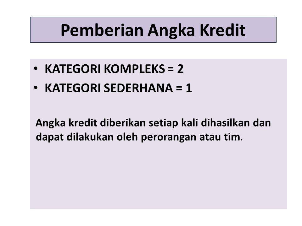 Pemberian Angka Kredit KATEGORI KOMPLEKS = 2 KATEGORI SEDERHANA = 1 Angka kredit diberikan setiap kali dihasilkan dan dapat dilakukan oleh perorangan