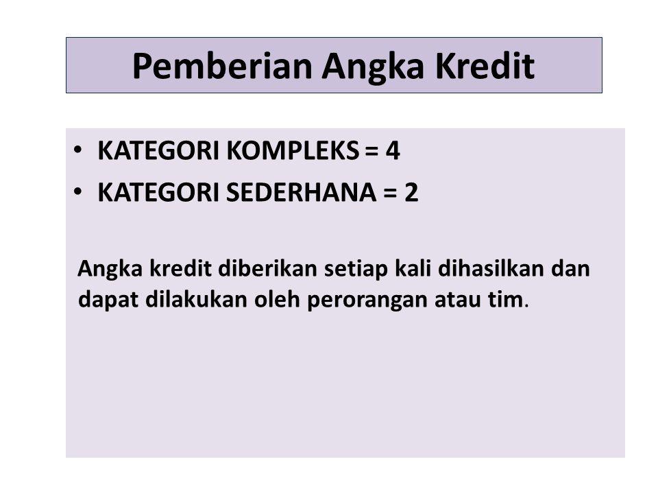 Pemberian Angka Kredit KATEGORI KOMPLEKS = 4 KATEGORI SEDERHANA = 2 Angka kredit diberikan setiap kali dihasilkan dan dapat dilakukan oleh perorangan