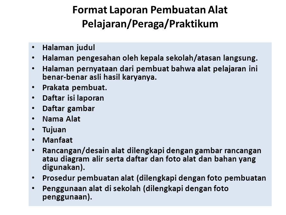 Format Laporan Pembuatan Alat Pelajaran/Peraga/Praktikum Halaman judul Halaman pengesahan oleh kepala sekolah/atasan langsung. Halaman pernyataan dari