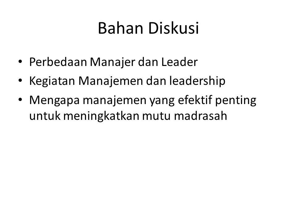 Bahan Diskusi Perbedaan Manajer dan Leader Kegiatan Manajemen dan leadership Mengapa manajemen yang efektif penting untuk meningkatkan mutu madrasah