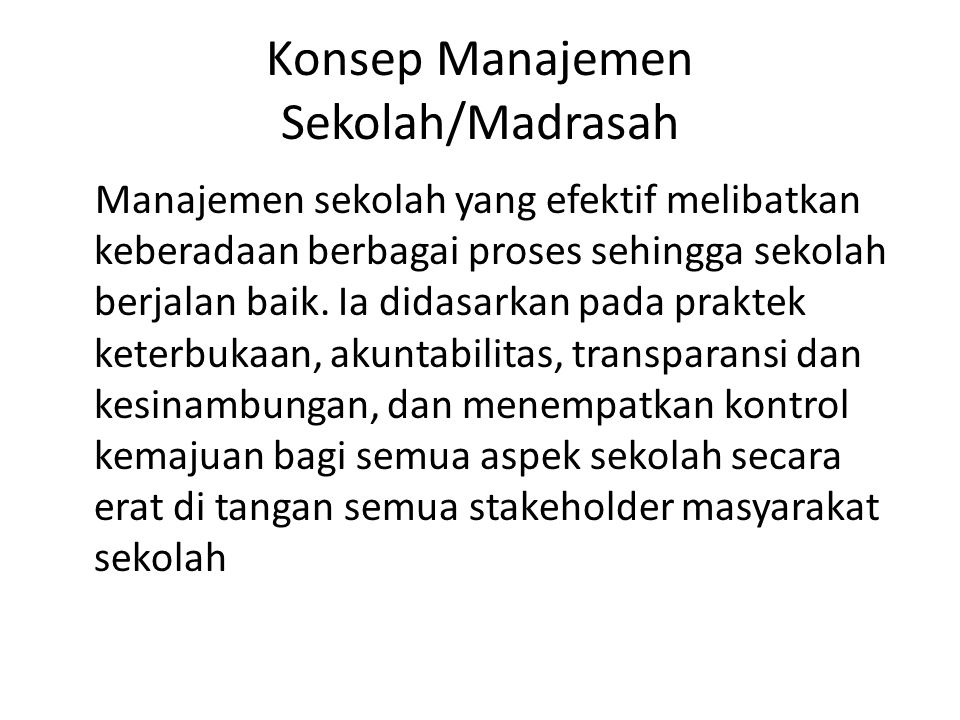 Konsep Manajemen Sekolah/Madrasah Manajemen sekolah yang efektif melibatkan keberadaan berbagai proses sehingga sekolah berjalan baik. Ia didasarkan p