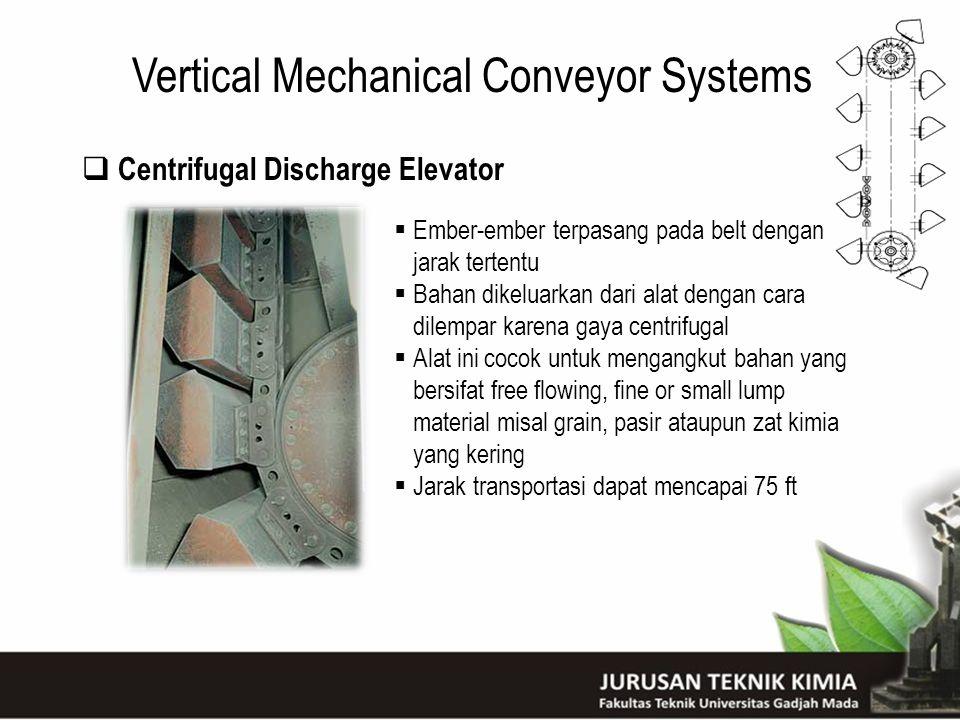 Vertical Mechanical Conveyor Systems  Centrifugal Discharge Elevator  Ember-ember terpasang pada belt dengan jarak tertentu  Bahan dikeluarkan dari