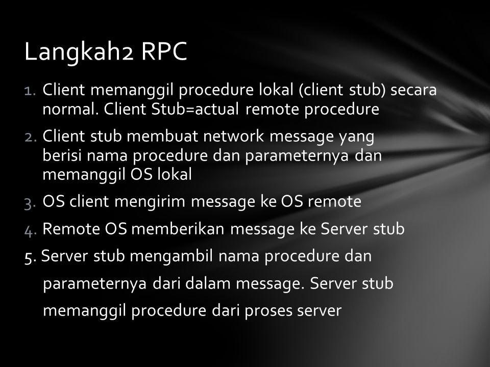 1.Client memanggil procedure lokal (client stub) secara normal. Client Stub=actual remote procedure 2.Client stub membuat network message yang berisi