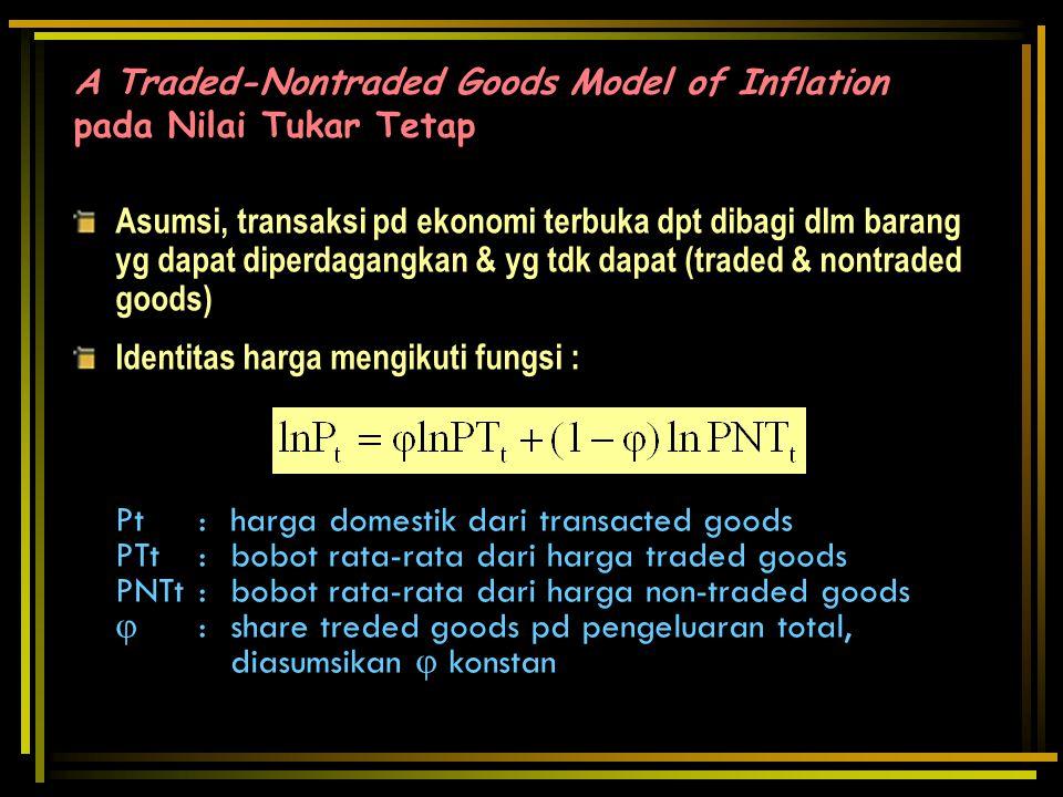 A Traded-Nontraded Goods Model of Inflation pada Nilai Tukar Tetap Asumsi, transaksi pd ekonomi terbuka dpt dibagi dlm barang yg dapat diperdagangkan