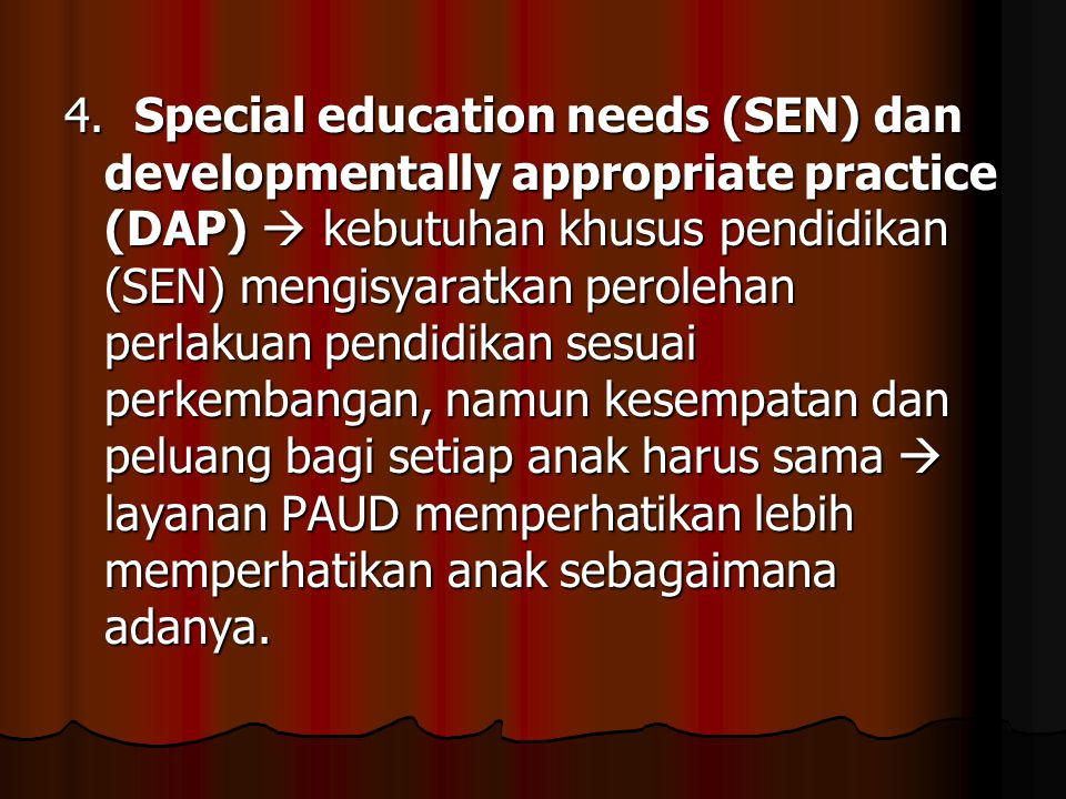 4. Special education needs (SEN) dan developmentally appropriate practice (DAP)  kebutuhan khusus pendidikan (SEN) mengisyaratkan perolehan perlakuan