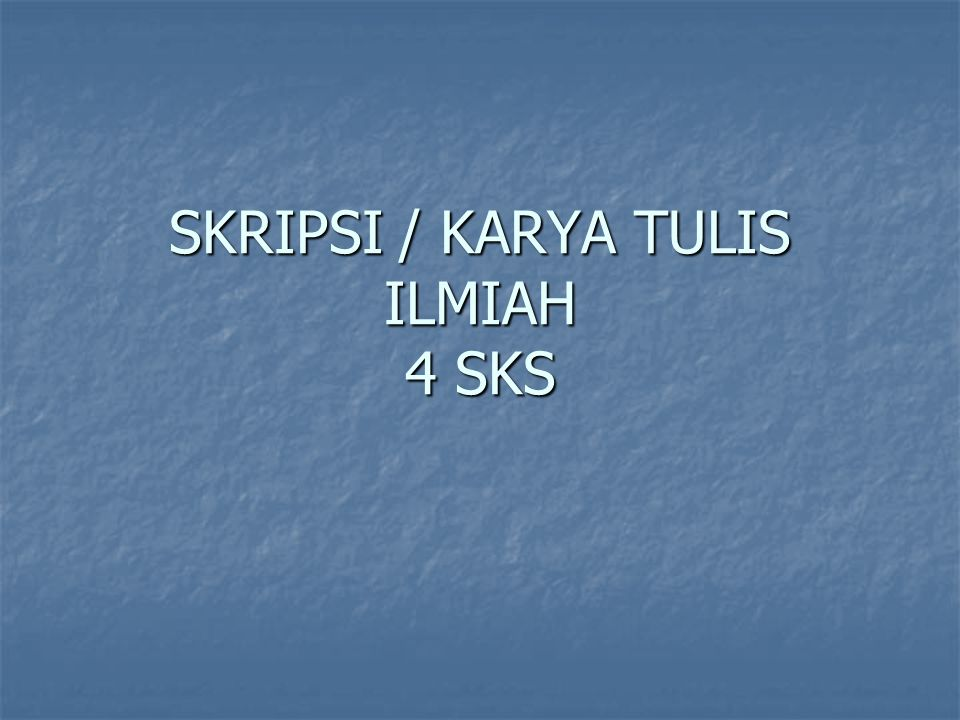 SKRIPSI / KARYA TULIS ILMIAH 4 SKS