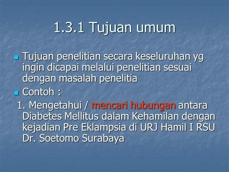 1.3.1 Tujuan umum Tujuan penelitian secara keseluruhan yg ingin dicapai melalui penelitian sesuai dengan masalah penelitia Tujuan penelitian secara ke