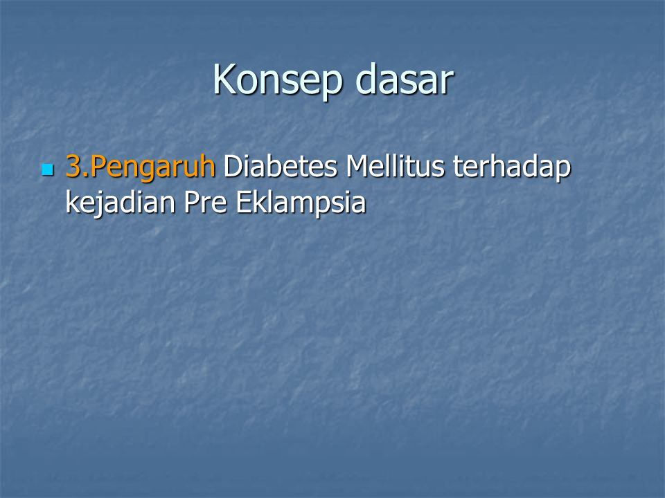 Konsep dasar 3.Pengaruh Diabetes Mellitus terhadap kejadian Pre Eklampsia 3.Pengaruh Diabetes Mellitus terhadap kejadian Pre Eklampsia