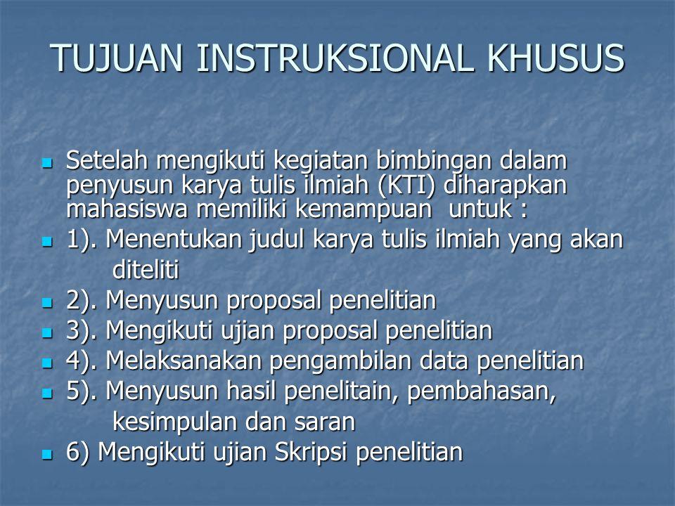 TUJUAN INSTRUKSIONAL KHUSUS Setelah mengikuti kegiatan bimbingan dalam penyusun karya tulis ilmiah (KTI) diharapkan mahasiswa memiliki kemampuan untuk