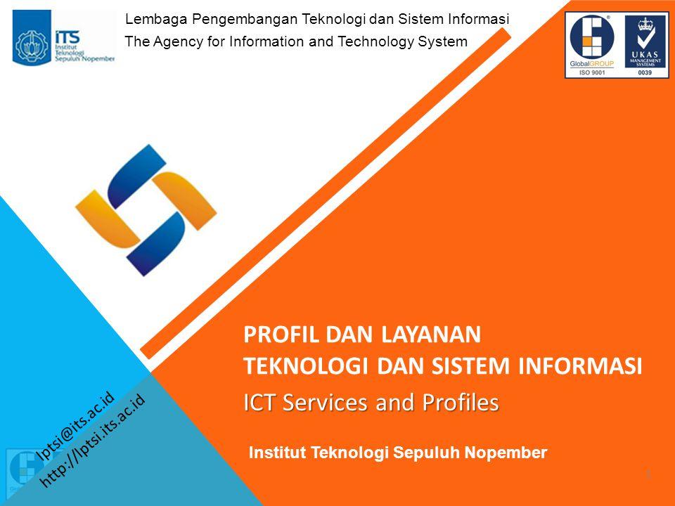 www.lptsi.its.ac.id Email : lptsi@its.ac.id lptsi@its.ac.id 1 ICT Services and Profiles PROFIL DAN LAYANAN TEKNOLOGI DAN SISTEM INFORMASI Lembaga Pengembangan Teknologi dan Sistem Informasi The Agency for Information and Technology System Institut Teknologi Sepuluh Nopember http://lptsi.its.ac.id
