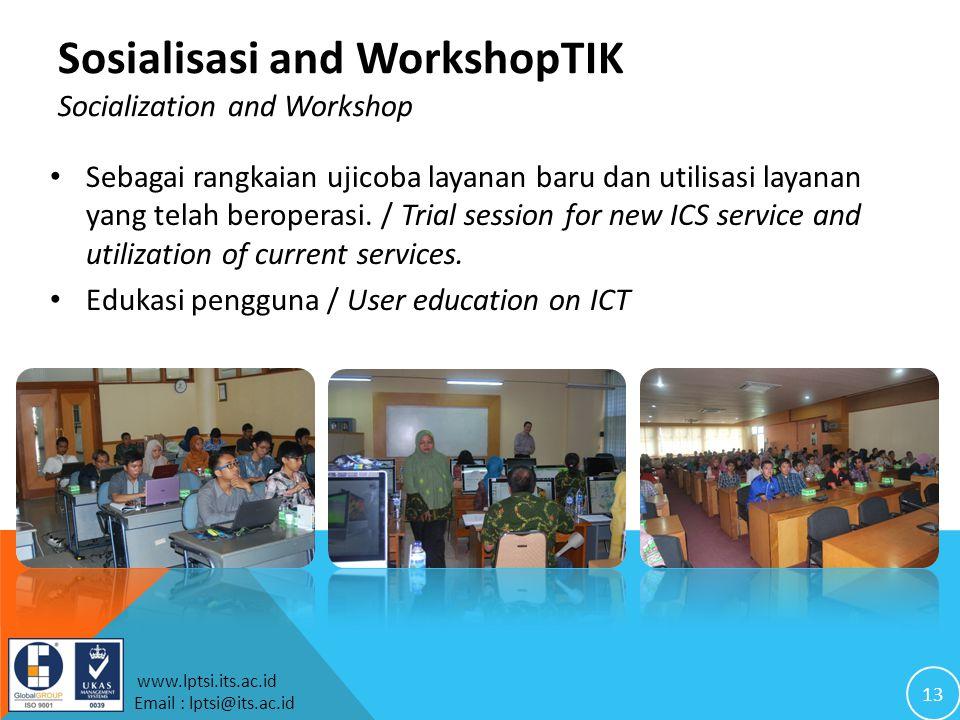 13 www.lptsi.its.ac.id Email : lptsi@its.ac.id Sosialisasi and WorkshopTIK Socialization and Workshop Sebagai rangkaian ujicoba layanan baru dan utilisasi layanan yang telah beroperasi.