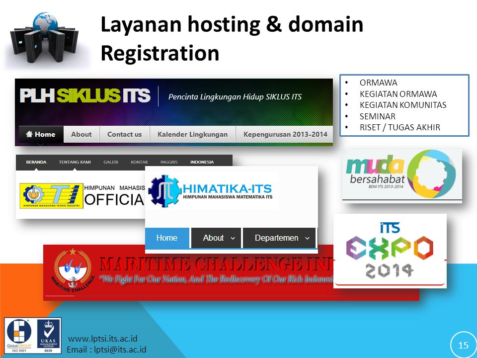 15 www.lptsi.its.ac.id Email : lptsi@its.ac.id Layanan hosting & domain Registration ORMAWA KEGIATAN ORMAWA KEGIATAN KOMUNITAS SEMINAR RISET / TUGAS AKHIR