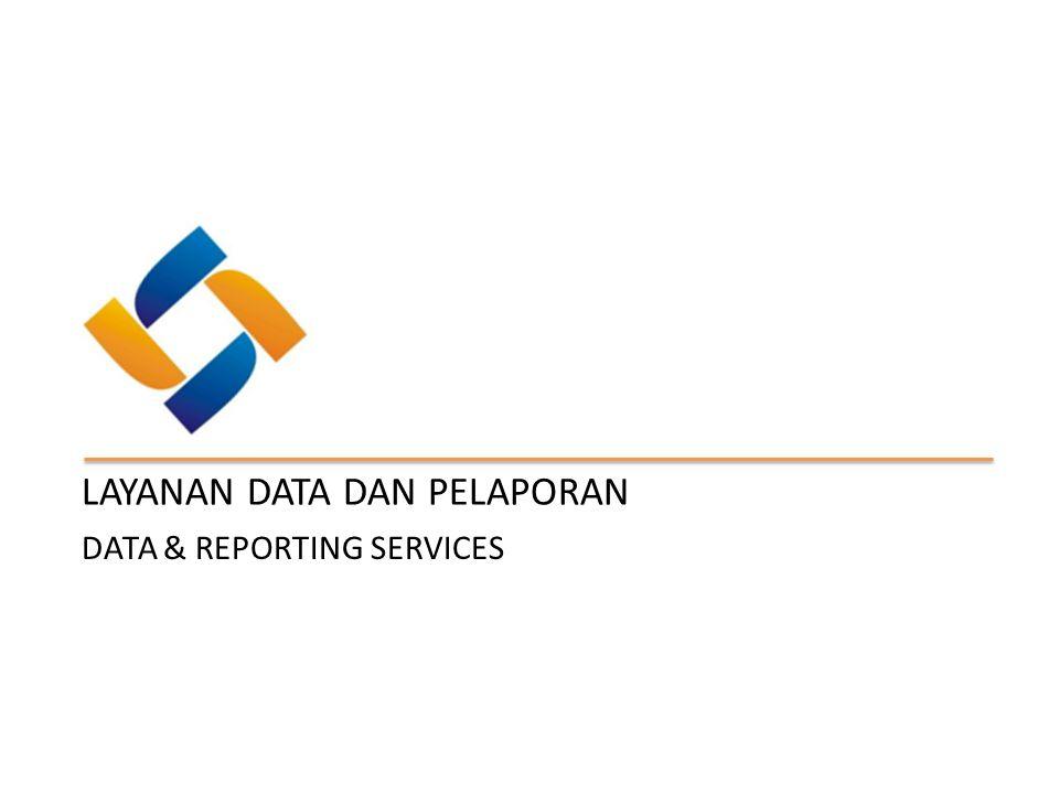 DATA & REPORTING SERVICES LAYANAN DATA DAN PELAPORAN
