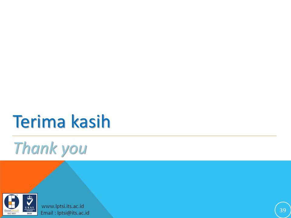 39 www.lptsi.its.ac.id Email : lptsi@its.ac.id Terima kasih Thank you