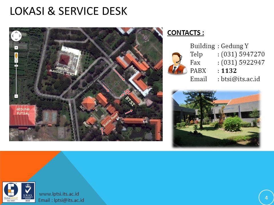 4 www.lptsi.its.ac.id Email : lptsi@its.ac.id LOKASI & SERVICE DESK CONTACTS : Building: Gedung Y Telp: (031) 5947270 Fax: (031) 5922947 PABX: 1132 Email: btsi@its.ac.id