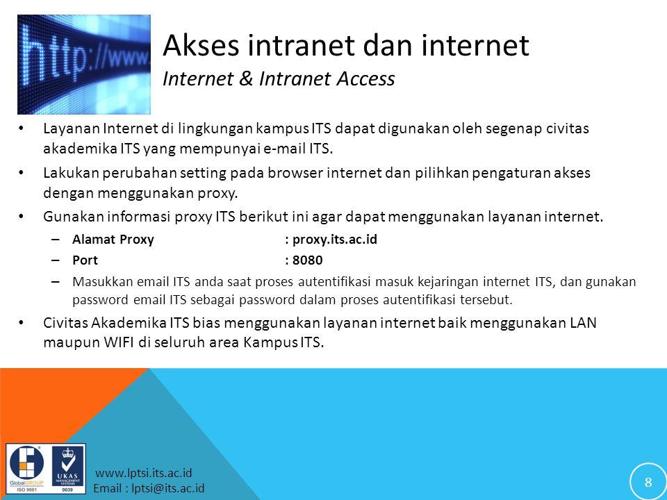 8 www.lptsi.its.ac.id Email : lptsi@its.ac.id Layanan Internet di lingkungan kampus ITS dapat digunakan oleh segenap civitas akademika ITS yang mempunyai e-mail ITS.